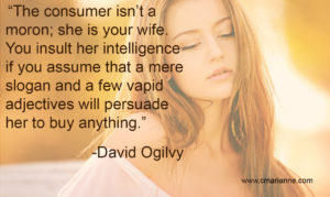 "copywriting, advertising, sales quote ""The consumer isn't a moron; she is your wife. "" David Ogilvy"